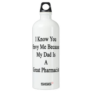 I Know You Envy Me Because My Dad Is A Great Pharm Aluminum Water Bottle