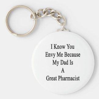 I Know You Envy Me Because My Dad Is A Great Pharm Keychain