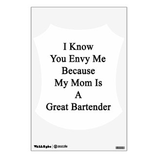 I Know You Envy Me Because My Mom Is A Great Barte Wall Decal
