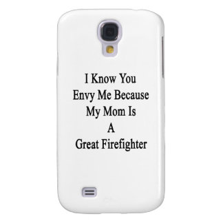 I Know You Envy Me Because My Mom Is A Great Firef Galaxy S4 Cover