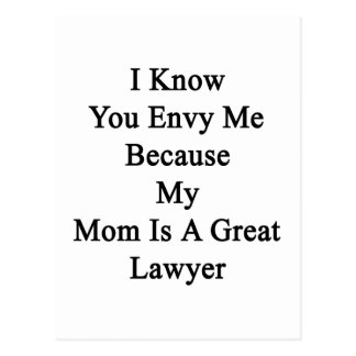I Know You Envy Me Because My Mom Is A Great Lawye Postcard