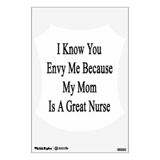I Know You Envy Me Because My Mom Is A Great Nurse Wall Sticker