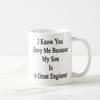 I Know You Envy Me Because My Son Is A Great Engin Coffee Mug