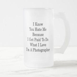 I Know You Hate Me Because I Get Paid To Do What I Mug