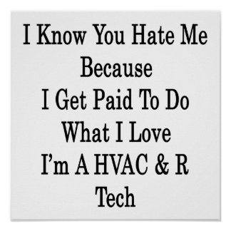 I Know You Hate Me Because I Get Paid To Do What I Poster