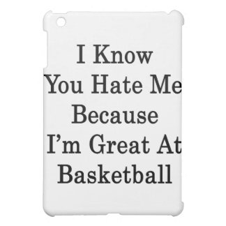I Know You Hate Me Because I m Great At Basketball Case For The iPad Mini