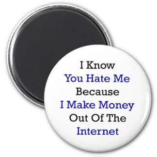 I Know You Hate Me Because I Make Money Out Of The 2 Inch Round Magnet