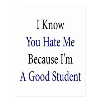 I Know You Hate Me Because I'm A Good Student Post Cards