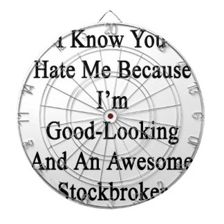 I Know You Hate Me Because I'm Good Looking And An Dartboards