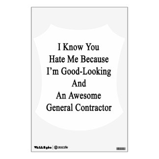 I Know You Hate Me Because I'm Good Looking And An Wall Decal