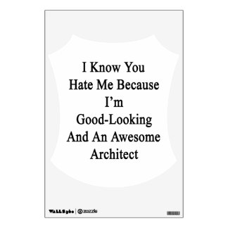 I Know You Hate Me Because I'm Good Looking And An Wall Sticker