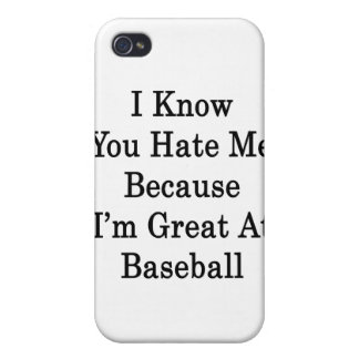 I Know You Hate Me Because I'm Great At Baseball iPhone 4 Case