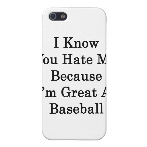 I Know You Hate Me Because I'm Great At Baseball iPhone 5 Case