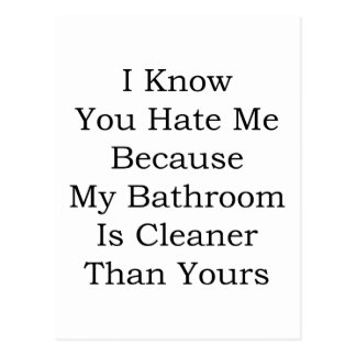 I Know You Hate Me Because My Bathroom Is Cleaner Postcard