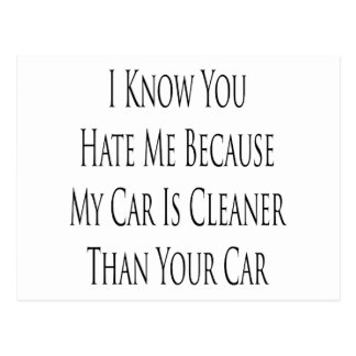 I Know You Hate Me Because My Car Is Cleaner Than Postcard