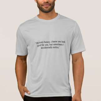 I know you look good for you but sometimes shirt