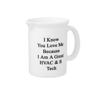 I Know You Love Me Because I Am A Great HVAC R Tec Beverage Pitchers