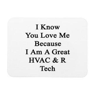 I Know You Love Me Because I Am A Great HVAC R Tec Magnet