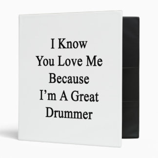 I Know You Love Me Because I'm A Great Drummer Binders