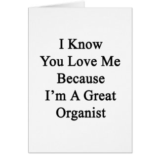I Know You Love Me Because I'm A Great Organist Stationery Note Card