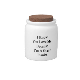 I Know You Love Me Because I'm A Great Pianist Candy Jar