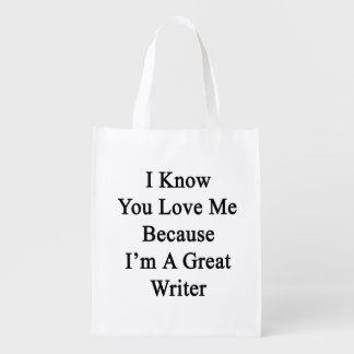 I Know You Love Me Because I'm A Great Writer Reusable Grocery Bags