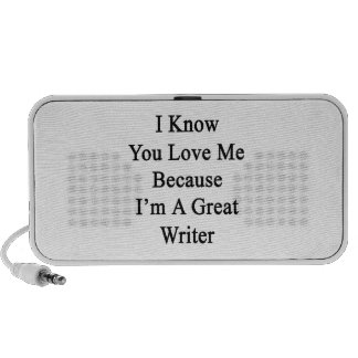 I Know You Love Me Because I'm A Great Writer iPhone Speakers