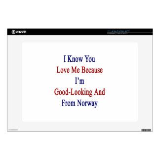 """I Know You Love Me Because I'm Good Looking And Fr 15"""" Laptop Decal"""