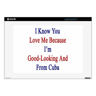 "I Know You Love Me Because I'm Good Looking And Fr 15"" Laptop Skin"