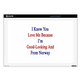 "I Know You Love Me Because I'm Good Looking And Fr 17"" Laptop Decals"