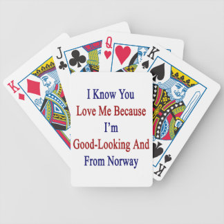I Know You Love Me Because I'm Good Looking And Fr Bicycle Playing Cards