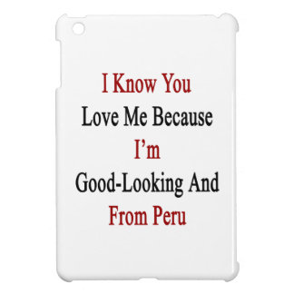I Know You Love Me Because I'm Good Looking And Fr Case For The iPad Mini