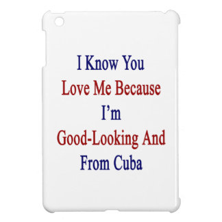 I Know You Love Me Because I'm Good Looking And Fr Cover For The iPad Mini