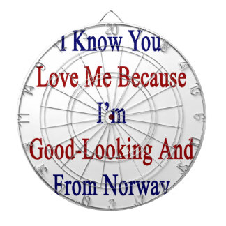 I Know You Love Me Because I'm Good Looking And Fr Dart Boards