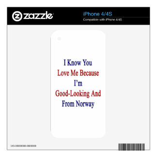 I Know You Love Me Because I'm Good Looking And Fr Decal For The iPhone 4S