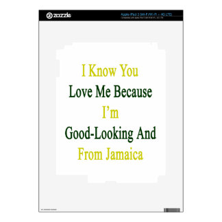 I Know You Love Me Because I'm Good Looking And Fr Decals For iPad 3