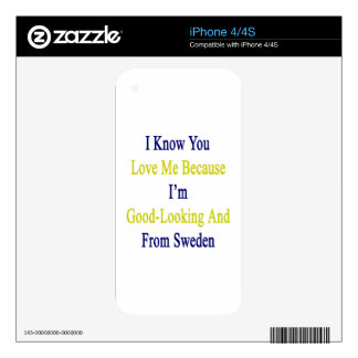 I Know You Love Me Because I'm Good Looking And Fr Decals For iPhone 4