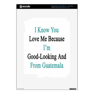 I Know You Love Me Because I'm Good Looking And Fr iPad 3 Skins