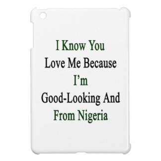 I Know You Love Me Because I'm Good Looking And Fr iPad Mini Cover