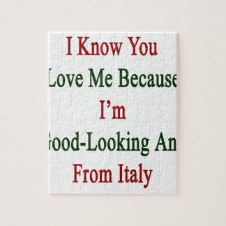 I Know You Love Me Because I'm Good Looking And Fr Jigsaw Puzzle