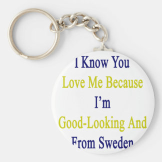 I Know You Love Me Because I'm Good Looking And Fr Keychain