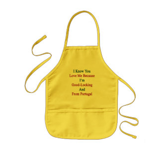 I Know You Love Me Because I'm Good Looking And Fr Kids' Apron
