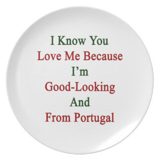 I Know You Love Me Because I'm Good Looking And Fr Melamine Plate