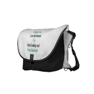 I Know You Love Me Because I'm Good Looking And Fr Messenger Bag