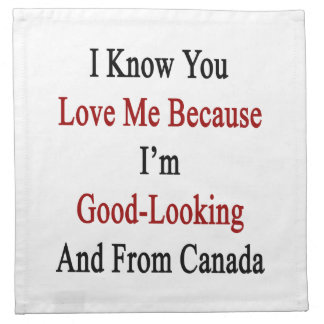 I Know You Love Me Because I'm Good Looking And Fr Napkin