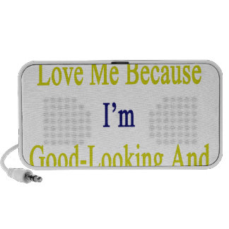I Know You Love Me Because I'm Good Looking And Fr Portable Speaker