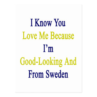 I Know You Love Me Because I'm Good Looking And Fr Postcard