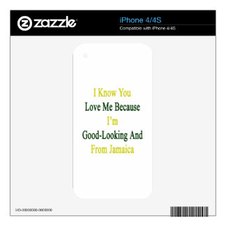 I Know You Love Me Because I'm Good Looking And Fr Skins For The iPhone 4S