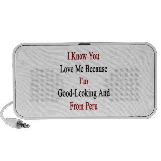 I Know You Love Me Because I'm Good Looking And Fr Speaker