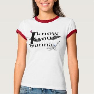 I Know You Wanna RIng Tshirt
